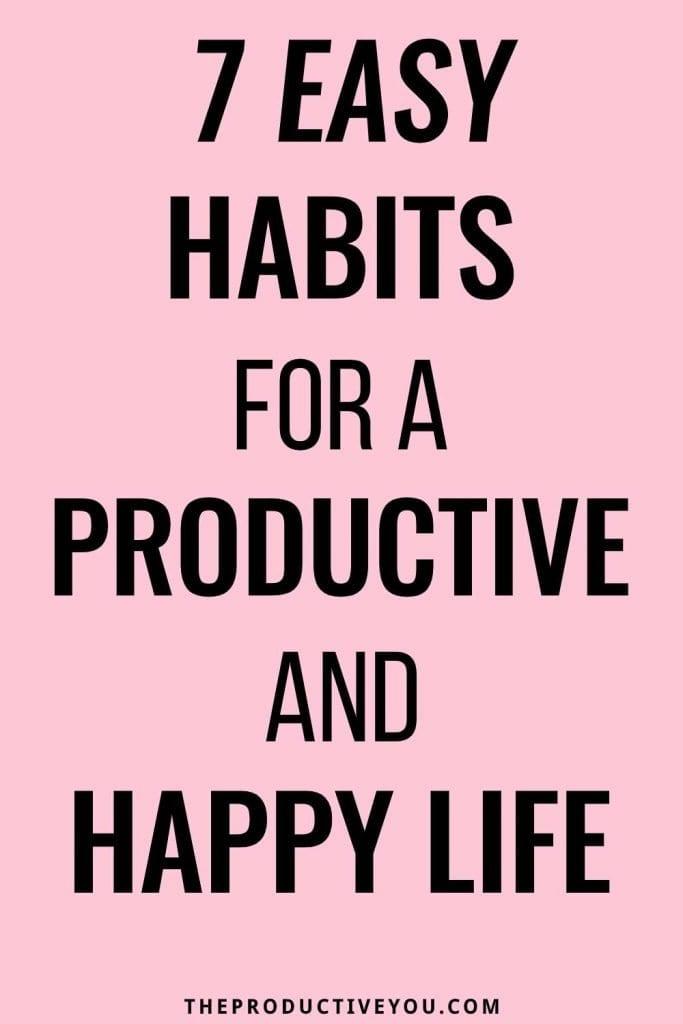 7 easy habits productive happy life
